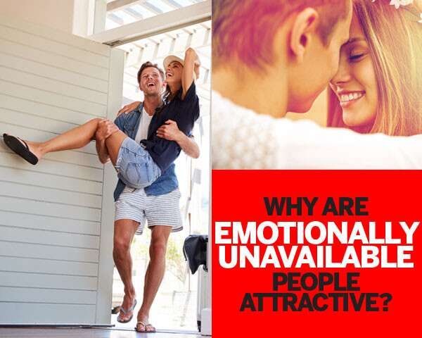 Why are emotionally unavailable people attractive?